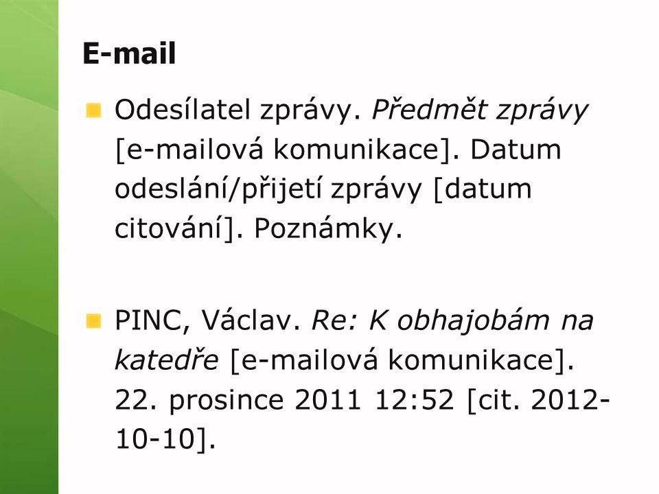 E-mail Odesílatel zprávy. Předmět zprávy [e-mailová komunikace]. Datum odeslání/přijetí zprávy [datum citování]. Poznámky.